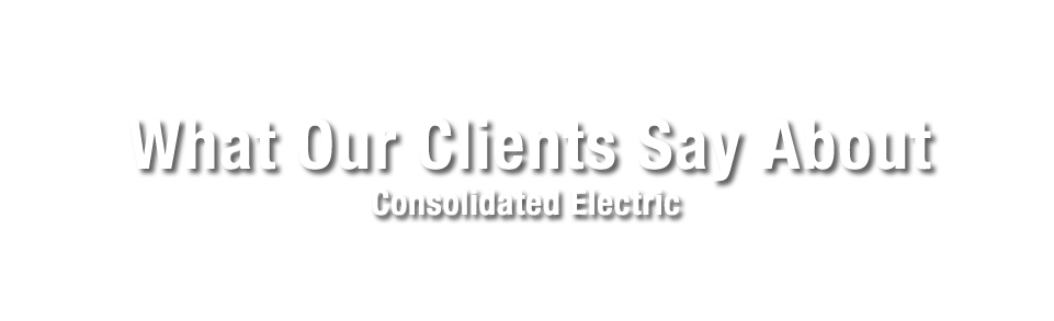 Consolidated Electric Testimonials